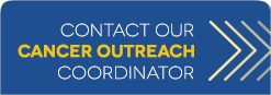 Contact our Cancer Outreach Coordinator